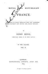 Royal and Republican France: A Series of Essays Reprinted from the 'Edinburgh,' 'Quarterly,' and 'British and Foreign' Reviews, Volume 2