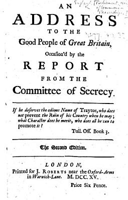 An Address to the Good People of Great Britain  occasion d by the report from the Committee of Secrecy     The second edition PDF