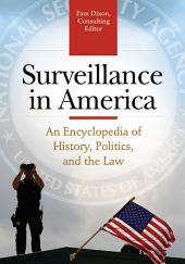 Surveillance in America: An Encyclopedia of History, Politics, and the Law [2 volumes]: An Encyclopedia of History, Politics, and the Law
