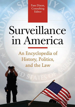 Surveillance in America: An Encyclopedia of History, Politics, and the Law [2 volumes]