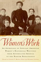 Women's Work: An Anthology of African-American Women's Historical Writings from Antebellum America to the Harlem Renaissance