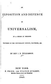 An Exposition and Defence of Universalism: In a Series of Sermons Delivered in the Universalist Church, Baltimore, Md