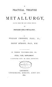 A Practical Treatise on Metallurgy: Steel, fuel; supplement