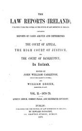 The Law Reports (Ireland): Published Under the Control of the Council of Law Reporting in Ireland, Containing Reports of Cases Argued and Determined in the Court of Appeal, the High Court of Justice, and the Court of Bankruptcy in Ireland, Volume 2