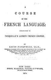 A Course of the French Language: Introductory to Fasquelle's Larger French Course