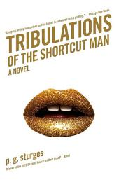 Tribulations of the Shortcut Man: A Novel