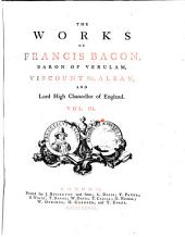 The Works of Francis Bacon, Baron of Verulam, Viscount St. Alban, and Lord High Chancellor of England: In Five Volumes, Volume 3