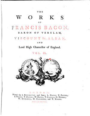 The Works of Francis Bacon  Baron of Verulam  Viscount St  Alban  and Lord High Chancellor of England