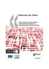 Oslo Manual Guía para la recogida e interpretación de datos sobre innovación, 3a edición: Guía para la recogida e interpretación de datos sobre innovación, 3a edición