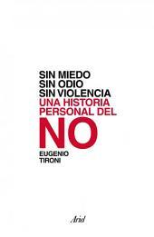 Sin miedo, sin odio, sin violencia: Una historia personal del no