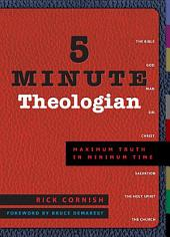 5 Minute Theologian: Maximum Truth in Minimum Time
