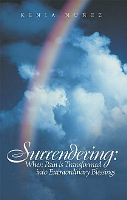 Surrendering  When Pain is Transformed into Extraordinary Blessings