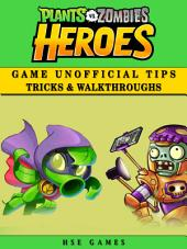 Plants Vs Zombies Heroes Game Unofficial Tips Tricks & Walkthroughs