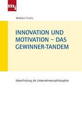 Innovation und Motivation – das Gewinner-Tandem: Ideenfindung als Unternehmensphilosophie