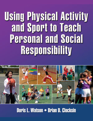 Using Physical Activity and Sport to Teach Personal and Social Responsibility PDF
