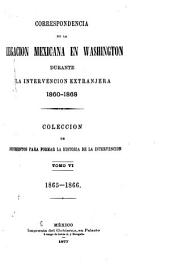 Correspondencia de la Legacion mexicana en Washington durante la intervencion extranjera, 1860-1868: Coleccion de documentos para formar la historia de la intervencion, Volumen 6