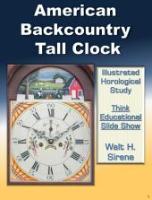 American Backcountry Tall Clock: Illustrated Horological Study - Think Educational Slide Show