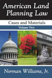 American Land Planning Law: Cases and Materials, Volume 2