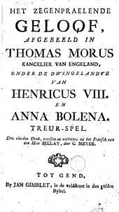 Het zegenpraelende geloof, afgebeeld in Thomas Morus kancelier van Engeland, onder de dwingelandye van Henricus VIII en Anna Bolena