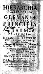 HIERARCHIA ECCLESIASTICA AD GERMANIAE CATHOLICAE PRINCIPIA ET USUM DELINEATA