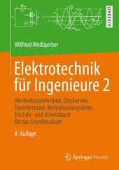 Elektrotechnik für Ingenieure 2: Wechselstromtechnik, Ortskurven, Transformator, Mehrphasensysteme. Ein Lehr- und Arbeitsbuch für das Grundstudium, Ausgabe 8