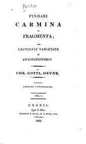 Pindari carmina et fragmenta: cum lectionis varietate et annotationibus, Volume 1