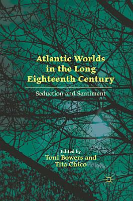 Atlantic Worlds in the Long Eighteenth Century PDF
