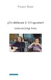 Gilles Deleuze and Félix Guattari: Intersecting Lives
