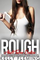 Rough Adult Taboo Erotica   Mega Huge Bundle of 150 Explicit Sex Story Collection PDF