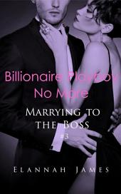 Billionaire Playboy No More (Marrying to the Boss #3)