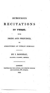 Humorous Recitations in Verse: With Pride and Prejudice, Or Structures on Public Schools ...