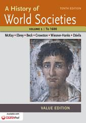 A History of World Societies, Value Edition, Volume I: To 1600: Edition 10
