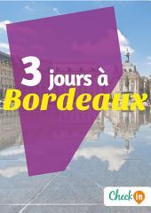 3 jours à Bordeaux: Des cartes, des bons plans et les itinéraires indispensables