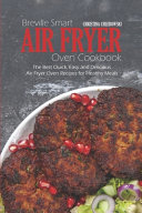 Breville Smart Air Fryer Oven Cookbook: The Best Quick, Easy and Delicious Air Fryer Oven Recipes for Healthy Meals