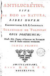 Anti-Lucretius, sive De Deo et natura libri novem, 1: eminentissimi S.R.E. cardinalis Melchioris de Polignac opus posthumum