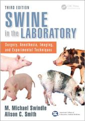 Swine in the Laboratory: Surgery, Anesthesia, Imaging, and Experimental Techniques, Third Edition, Edition 3