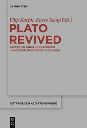 Plato Revived: Essays on Ancient Platonism in Honour of Dominic J. O'Meara