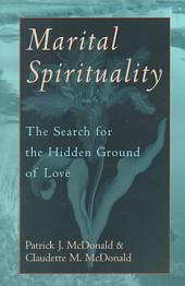 Marital Spirituality: The Search for the Hidden Ground of Love