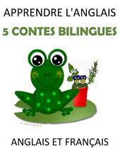 Apprendre L'anglais: 5 Contes Bilingues Anglais et Français
