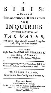 Siris: a Chain of Philosophical Reflexions and Inquiries Concerning the Virtues of Tar Water,: And Divers Other Subjects Connected Together and Arising One from Another, Volume 5