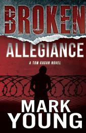 Broken Allegiance: A Tom Kagan Novel