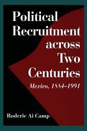 Political Recruitment across Two Centuries: Mexico, 1884-1991