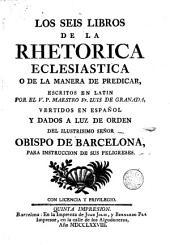 Los seis libros de la rhetórica eclesiástica: ó de la manera de predicar; escritos en Latín por l'a, vertidos en español por orden del Obispo de Barcelona