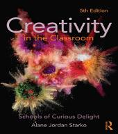 Creativity in the Classroom: Schools of Curious Delight, Edition 5