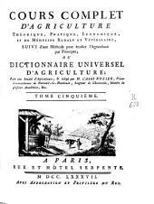 Cours complet d'agriculture, théorique, pratique, économique, et de médecine rurale et vétérinaire ... ou dictionnaire universel d'agriculture: Volume5