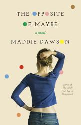 The Opposite Of Maybe Book PDF