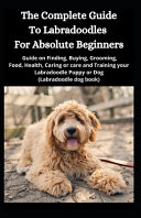 The Complete Guide To Labradoodles for Absolute Beginners