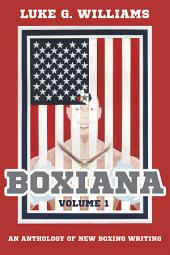 Boxiana: An anthology of new boxing writing, Volume 1