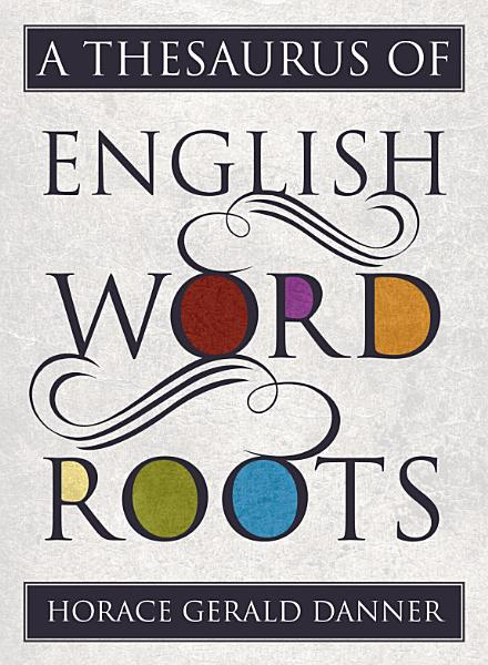 Download A Thesaurus of English Word Roots Book