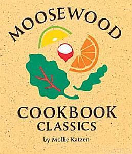 Moosewood Cookbook Classics Book